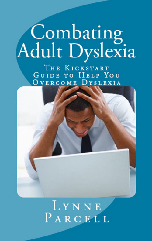 Product picture Combating Adult Dyslexia: The Kickstart Guide to Help You Ov